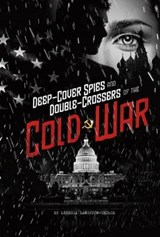 Deep-Cover Spies and Double-Crossers of the Cold War | Rebecca Ann Langston-George |