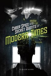Cyber Spies and Secret Agents of Modern Times