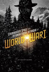 Courageous Spies and International Intrigue of World War I