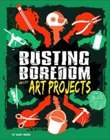 Busting Boredom with Art Projects | Mary Boone |