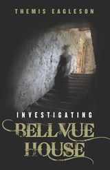 Investigating Bellvue House | Themis Eagleson |