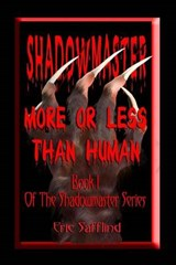 Shadowmaster I--More or Less Than Human | Eric Safflind |