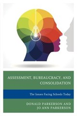 Assessment, Bureaucracy, and Consolidation | Parkerson, Donald ; Parkerson, Jo Ann |