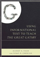 Using Informational Text to Teach the Great Gatsby | Fisch, Audrey A. ; Chenelle, Susan R. |