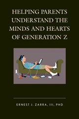 Helping Parents Understand the Minds and Hearts of Generation Z | Zarra, Ernest J., Iii |