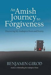 An Amish Journey to Forgiveness | Benjamin Girod |