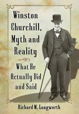 Winston Churchill, Myth and Reality | Richard M. Langworth |