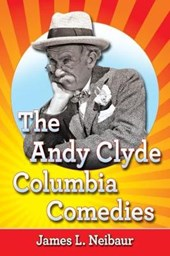 The Andy Clyde Columbia Comedies | James L. Neibaur |