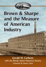 Brown & Sharpe and the Measure of American Industry | Gerald M. Carbone |