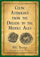 Celtic Astrology from the Druids to the Middle Ages | M. G. Boutet |