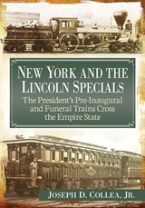 New York and the Lincoln Specials | Collea, Joseph D., Jr. |