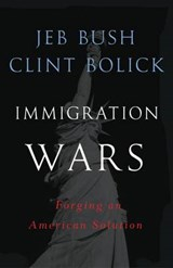 Immigration Wars | Bush, Jeb ; Bolick, Clint |