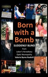 Born With a Bomb Suddenly Blind from Leber's Hereditary Optic Neuropathy | Valerie Byrne Rudisill |