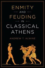 Enmity and Feuding in Classical Athens | Andrew T. Alwine |