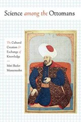 Science Among the Ottomans | Miri Shefer-Mossensohn |
