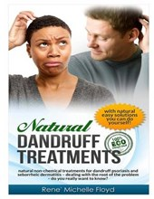 Natural Dandruff Treatments- Natural Non-Chemical Treatments for Dandruff Psoriasis and Seborrheic Dermatitis