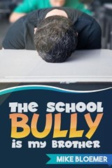The School Bully Is My Brother | Mike Bloemer |