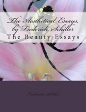 The Aesthetical Essays, by Frederich Schiller