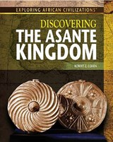 Discovering the Asante Kingdom | Robert Z. Cohen |