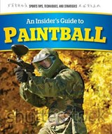An Insider's Guide to Paintball | Greg Roza |