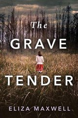 The Grave Tender | Eliza Maxwell |