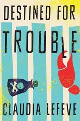 Destined for Trouble | Claudia Lefeve |