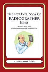 Best Ever Book of Radiographer Jokes | Mark Geoffrey Young |