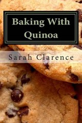 Baking with Quinoa | Sarah Clarence |