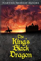 The King's Black Dragon | Martha Murray Moore |