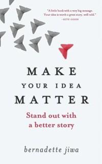 Make Your Idea Matter | Bernadette Jiwa |