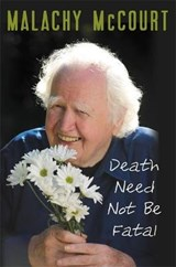 Death Need Not Be Fatal | Malachy McCourt |