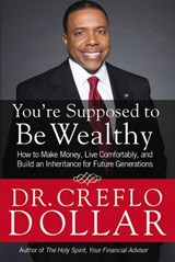 You're Supposed to Be Wealthy | Dollar, Creflo, Dr. |