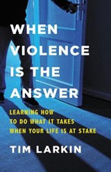 When Violence Is the Answer | Tim Larkin |
