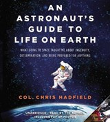 An Astronaut's Guide to Life on Earth | Chris Hadfield |