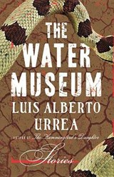 The Water Museum | Luis Alberto Urrea |