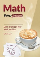 Math, Better Explained | Mr Kalid Azad; Kalid Azad |