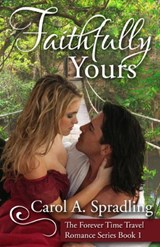 Faithfully Yours (The Forever Time Travel Romance Series) | Carol A. Spradling |