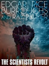Scientists Revolt | Edgar Rice Burroughs ; Ray Palmer |
