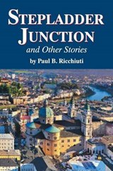Stepladder Junction and Other Stories | Paul B. Ricchiuti |