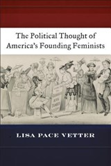 The Political Thought of America's Founding Feminists | Lisa Pace Vetter |