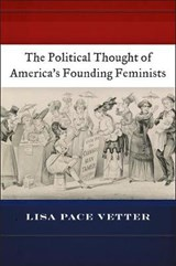 Political Thought of America's Founding Feminists | Lisa Pace Vetter |
