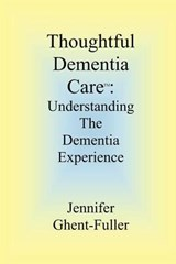 Thoughtful Dementia Care | Jennifer Ghent-fuller |