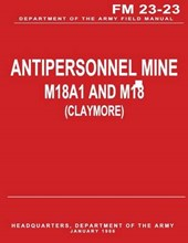 Antipersonnel Mine, M18a1 and M18 (Claymore) (FM 23-23)