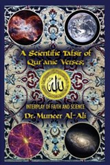 A Scientific Tafsir of Qur'anic Verses; Interplay of Faith and Science | Dr Muneer Al-Ali |