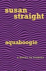 Aquaboogie | Susan Straight |
