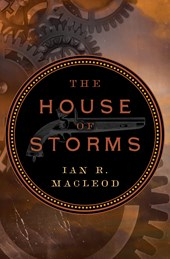 The House of Storms | Ian R. MacLeod |