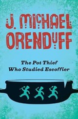 The Pot Thief Who Studied Escoffier | J Michael Orenduff |
