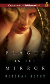 Plague in the Mirror | Deborah Noyes |