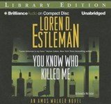 You Know Who Killed Me | Loren D. Estleman |