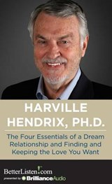The Four Essentials of a Dream Relationship and Finding and Keeping the Love You Want | Harville Hendrix |